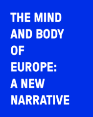 The Mind and Body of Europe A New Narrative