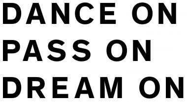 DANCE ON, PASS ON, DREAM ON
